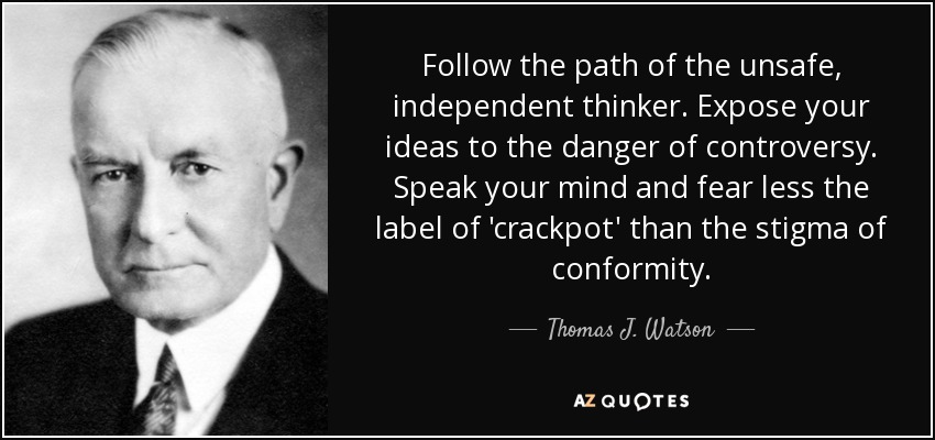 quote-follow-the-path-of-the-unsafe-independent-thinker-expose-your-ideas-to-the-danger-of-thomas-j-watson-30-83-26